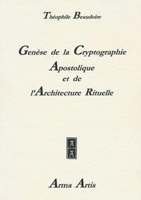 GENESE DE LA CRYPTOGRAPHIE APOSTOLIQUE ET DE L'ARCHITECTURE RITUELLE