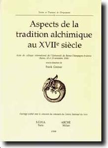 Aspects de la tradition alchimique au XVIIe siècle. - Actes du colloque international de l'Université de Reims-Champagne-Ardenne (Reims, 28 et 29 novembre 1996)