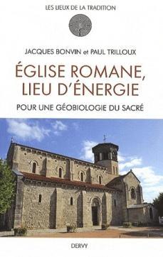 Église romane, lieu d'énergie - Pour une géobiologie du Sacré