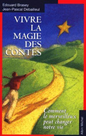 VIVRE LA MAGIE DES CONTES. Comment le merveilleux peut changer notre vie