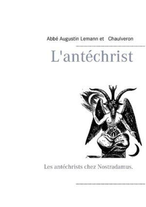 L'antéchrist - Les antéchrists chez Nostradamus.