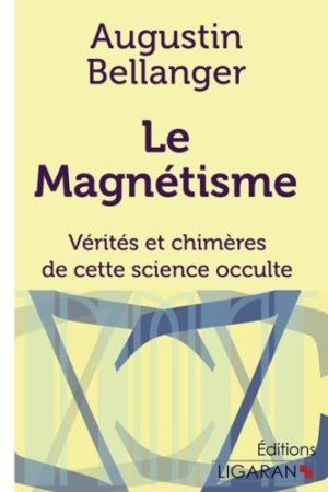 Le magnétisme. Vérités et chimères de cette science occulte