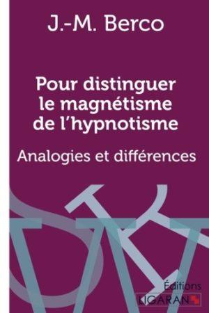 Pour distinguer le magnétisme de l'hypnotisme. Analogies et différences