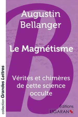 Le magnétisme. Vérités et chimères de cette science occulte Edition en gros caractères