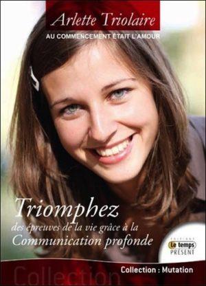 """Triomphez des épreuves de la vie grâce à la Communication Profonde - """"Au commencement était l'amour..."""""""