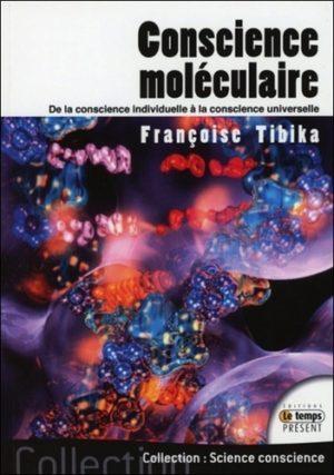 Conscience moléculaire - De la conscience individuelle à la conscience universelle