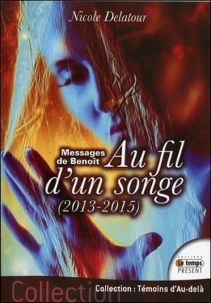 Au fil d'un songe - Messages de Benoît (2013-2015)