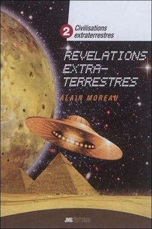 Civilisations extraterrestres - Tome 2 : Révélations extraterrestres