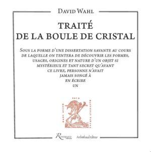 Traité de la boule de cristal - Sous la forme d'une dissertation savante