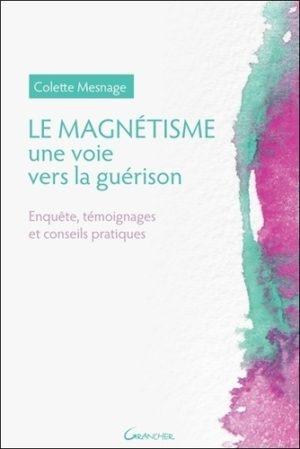 Le magnétisme, une voie vers la guérison. Enquête, témoignages et conseils pratiques