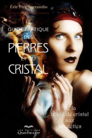 Le guide pratique des pierres et du cristal - De la boule de cristal aux amulettes