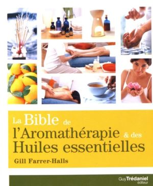 La bible de l'aromathérapie et des huiles essentielles