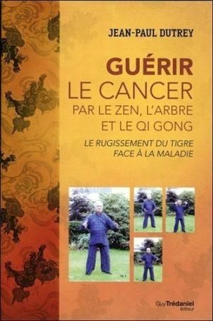 Guérir le cancer par le zen, l'arbre et le Qi Gong - Le rugissement du tigre face au cancer