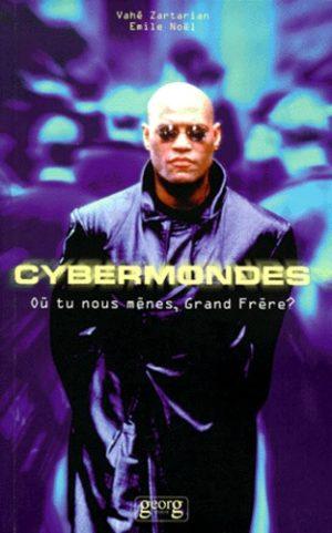 Cybermondes - Où tu nous mènes, Grand Frère ?
