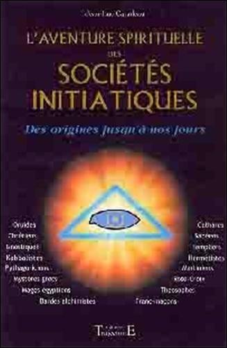 L'aventure spirituelle des sociétés initiatiques. Des origines à nos jours