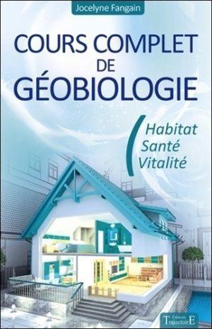 Cours complet de géobiologie. Habitat, santé et vitalité