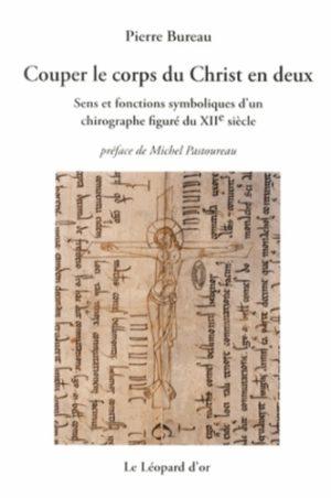 Couper le corps du Christ en deux - Sens et fonctions symboliques d'un chirographe figuré du XIIe siècle