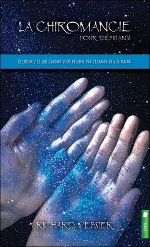 La chiromancie pour débutants - Découvrez ce que l'avenir vous réserve par l'examen de vos mains - Divination et énigmes