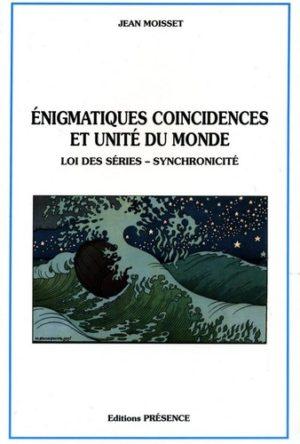 Énigmatiques coincidences et unité du monde - Loi des séries, synchronicité