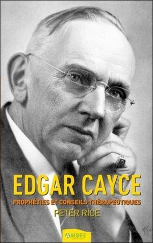 Edgar Cayce. Prophéties & conseils thérapeutiques