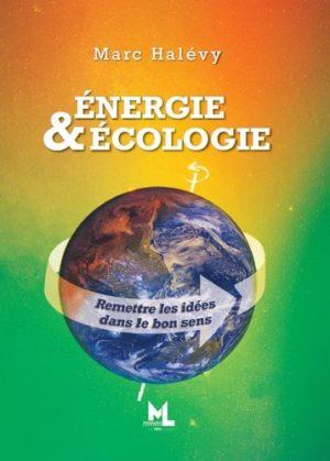 Energie & Ecologie - Remettre les idées dans le bon sens