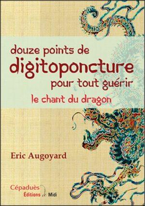 Douze points de digitoponcture pour tout guérir - Le chant du dragon