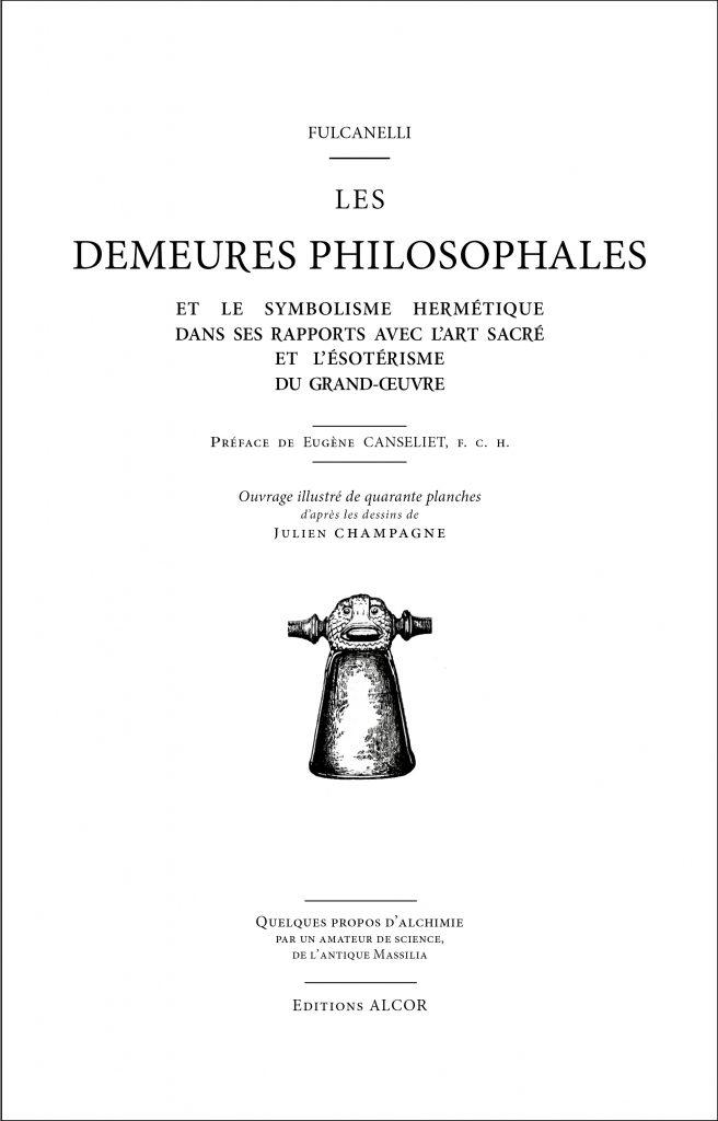 Les Demeures Philosophales Et le symbolisme hermétique dans ses rapports avec l'art sacré et l'ésotérisme du grand œuvre.
