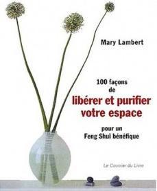 100 FAÇONS de libérer et purifier votre espace pour un feng shui