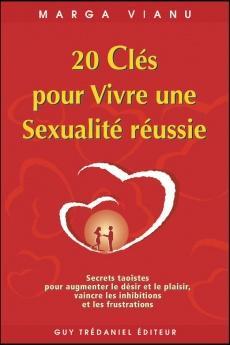 20 clés pour vivre une sexualité réussie