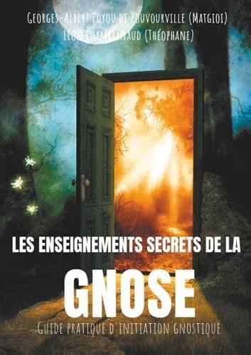 Les enseignements secrets de la Gnose. Guide pratique d'initiation gnostique