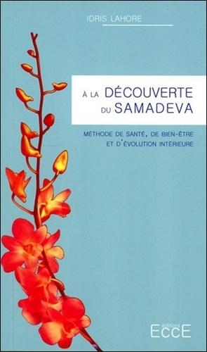 A la découverte du Samadeva. Méthode de santé, de bien-être et d'évolution intérieure