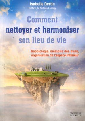 Nettoyer et harmoniser son lieu de vie. Géobiologie, Mémoire des murs, Organisation de l'espace intérieur