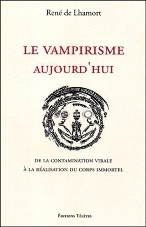 Le vampirisme aujourd'hui. De la contamination virale à la réalisation du corps immortel
