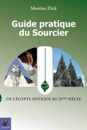 Guide pratique du sourcier. De l'Egypte Antique au 21e siècle