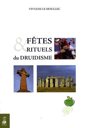 Fêtes et rituels du Druidisme. Spiritualisez les grands moments de votre vie avec tous ces rituels millénaires qui vous sont enfin transmis