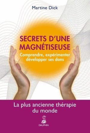 Secrets d'une magnétiseuse. Comprendre, expérimenter, développer ses dons. La plus ancienne thérapie du monde