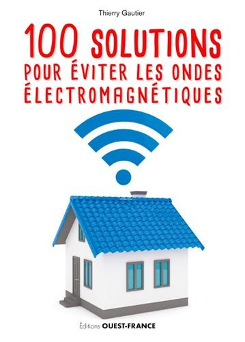 100 solutions pour éviter les ondes électromagnétiques