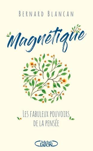 Magnétique. Les fabuleux pouvoirs de la pensée