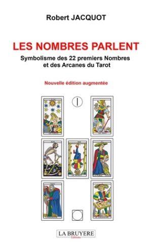 Les nombres parlent. Symbolisme des 22 premiers nombres et des arcanes du tarot