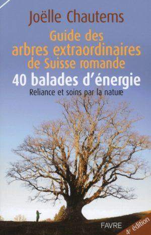 Guide des arbres extraordinaires de Suisse romande. 40 balades d'énergie : Reliance et soins par la nature