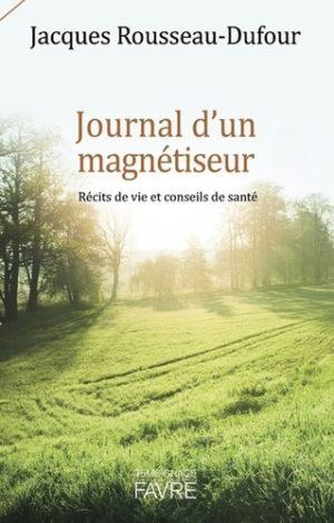 Journal d'un magnétiseur. Récits de vie et conseils de santé