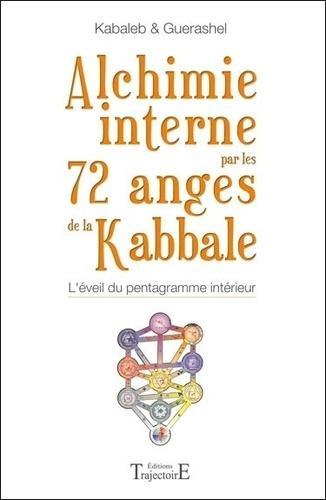 Alchimie interne par les 72 anges de la Kabbale. L'éveil du pentagramme intérieur