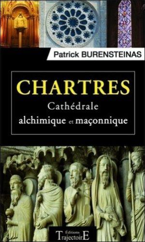 Chartres. Cathédrale alchimique et maçonnique