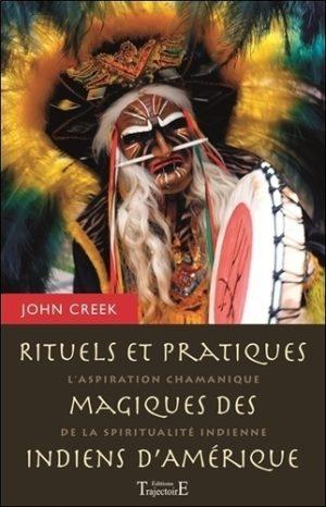 Rituels et pratiques magiques des indiens d'Amérique. L'aspiration chamanique de la spiritualité indienne