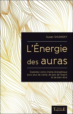 L'énergie des auras. Exploitez votre champ énergétique pour plus de clarté, de paix de l'esprit et de bien-être