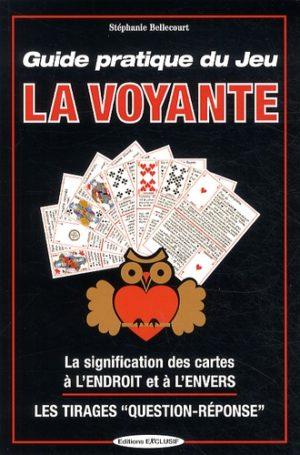 Guide pratique du jeu la Voyante. La signification des 32 cartes à l'envers ou à l'endroit, les méthodes de tirages