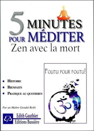 5 minutes pour méditer Zen avec la mort. Cinq minutes pour apprivoiser ses peurs er mieux vivre sa vie