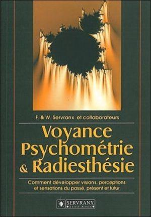 VOYANCE, PSYCHOMETRIE ET RADIESTHESIE. Comment développer visions, perceptions et sensations du passé, présent et futur