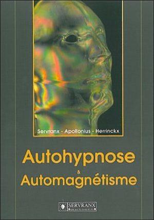 Autohypnose & automagnétisme. Concilier les réactions profondes de votre moi avec vos aspirations les plus chères