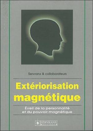 Extériorisation magnétique. Eveil de la personnalité et du pouvoir magnétique